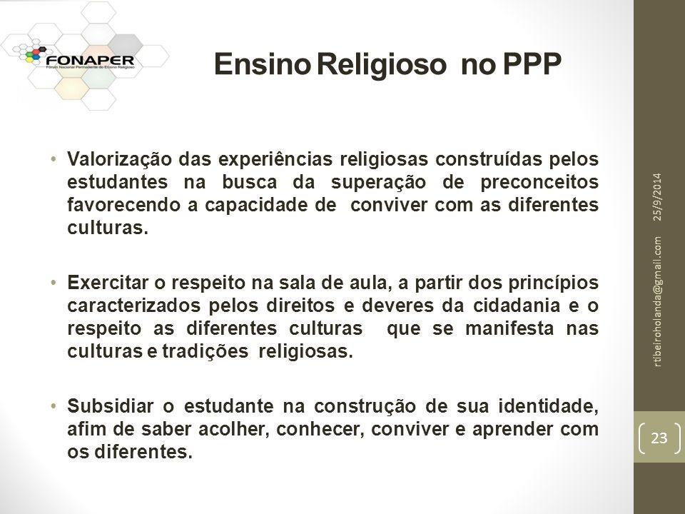 Ensino Religioso no PPP Valorização das experiências religiosas construídas pelos estudantes na busca da superação de preconceitos favorecendo a capacidade de conviver com as diferentes culturas.