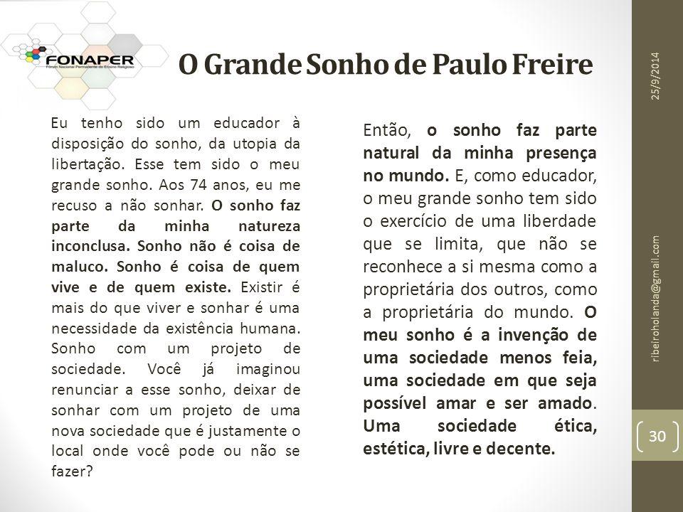 O Grande Sonho de Paulo Freire Eu tenho sido um educador à disposição do sonho, da utopia da libertação.