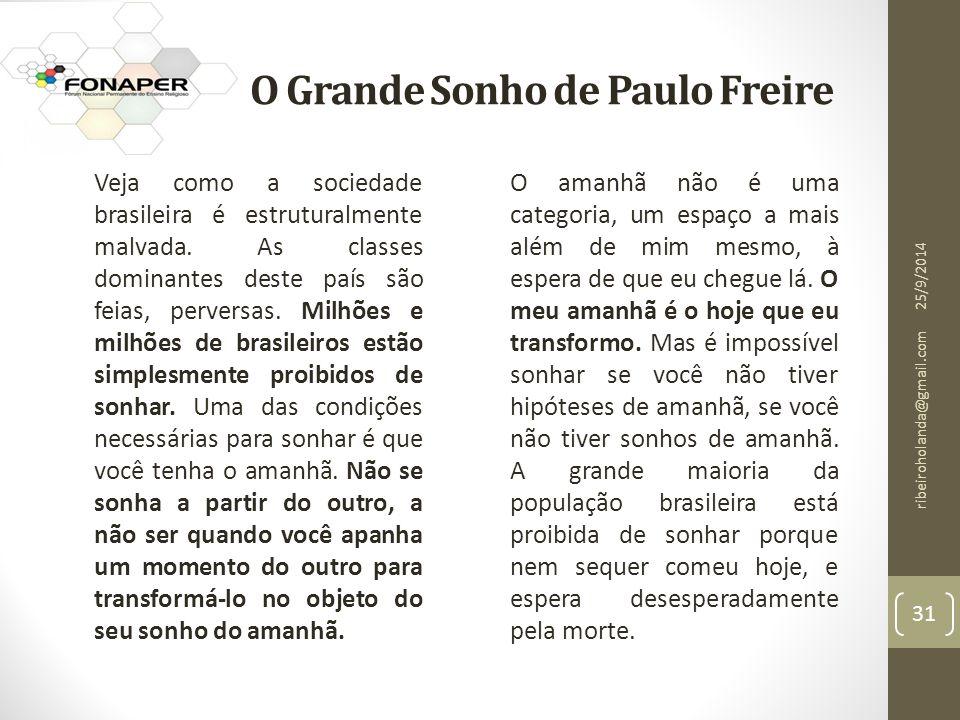 O Grande Sonho de Paulo Freire Veja como a sociedade brasileira é estruturalmente malvada.