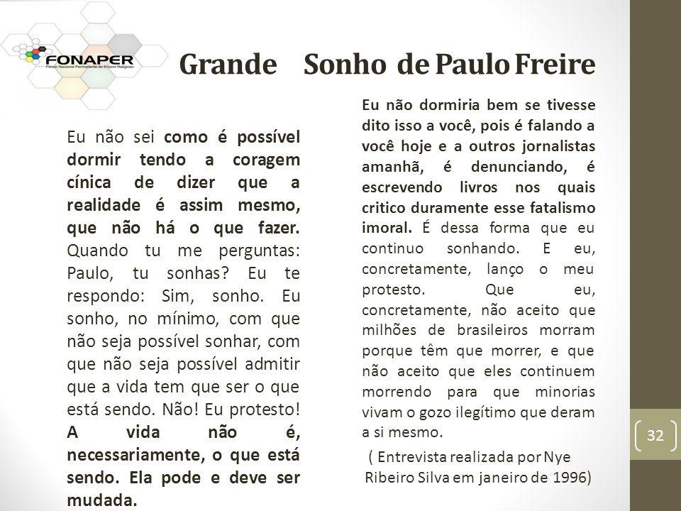 O Grande Sonho de Paulo Freire Eu não sei como é possível dormir tendo a coragem cínica de dizer que a realidade é assim mesmo, que não há o que fazer.