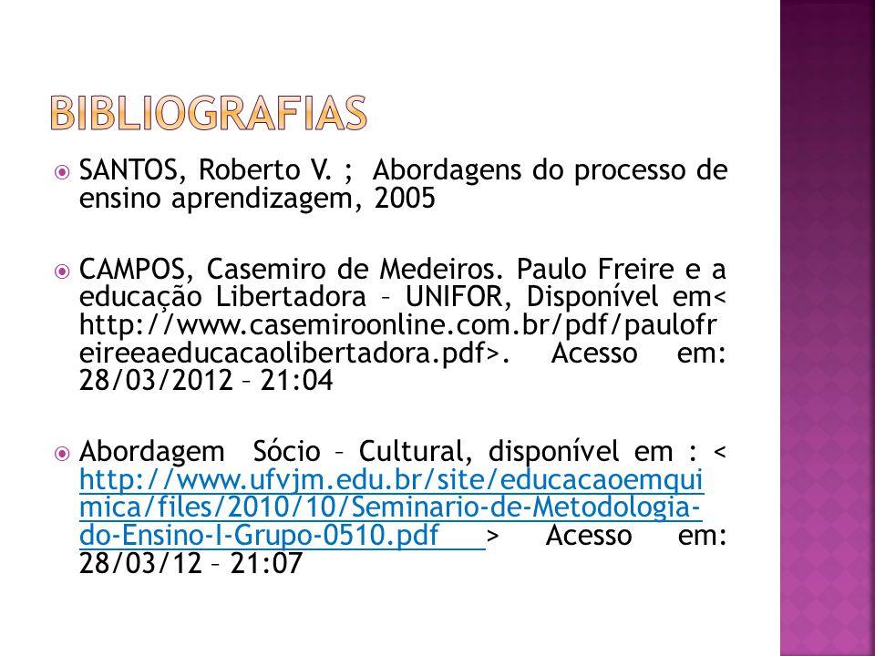  SANTOS, Roberto V. ; Abordagens do processo de ensino aprendizagem, 2005  CAMPOS, Casemiro de Medeiros. Paulo Freire e a educação Libertadora – UNI