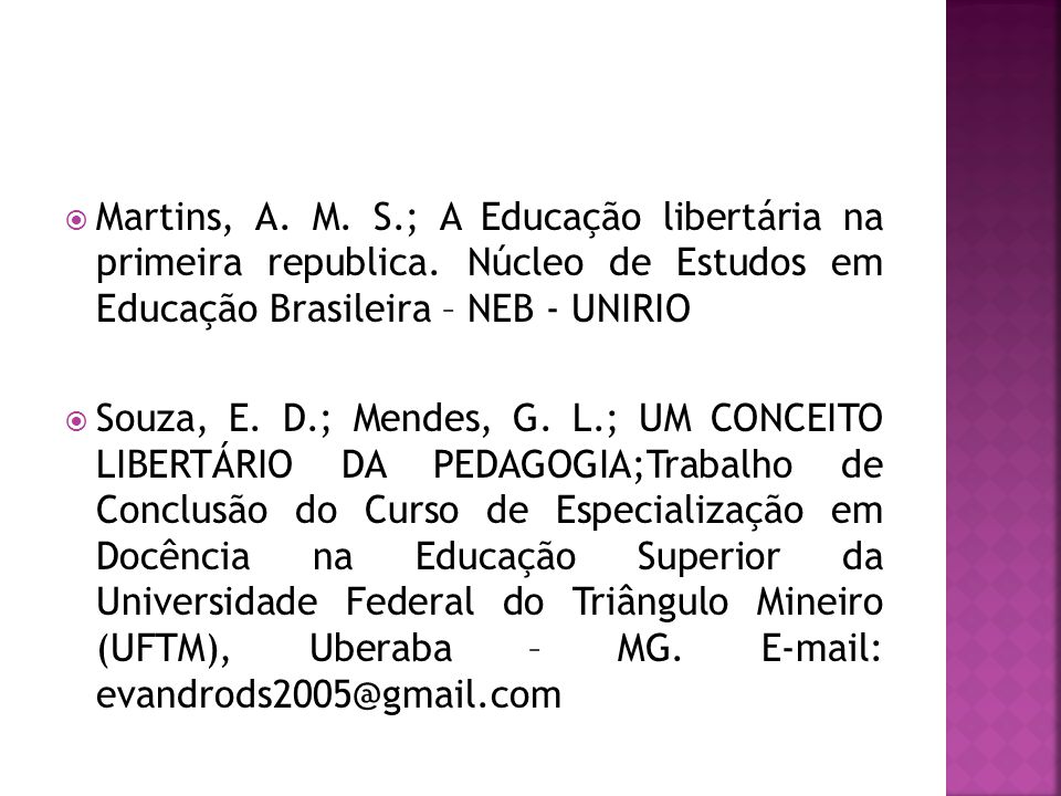  Martins, A. M. S.; A Educação libertária na primeira republica. Núcleo de Estudos em Educação Brasileira – NEB - UNIRIO  Souza, E. D.; Mendes, G. L