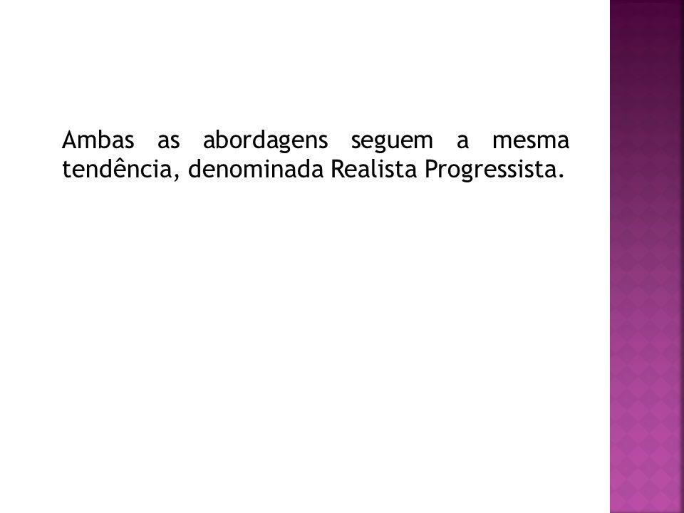 Ambas as abordagens seguem a mesma tendência, denominada Realista Progressista.