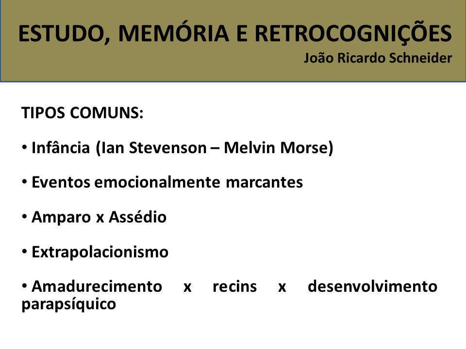 ESTUDO, MEMÓRIA E RETROCOGNIÇÕES João Ricardo Schneider TIPOS COMUNS: Infância (Ian Stevenson – Melvin Morse) Eventos emocionalmente marcantes Amparo