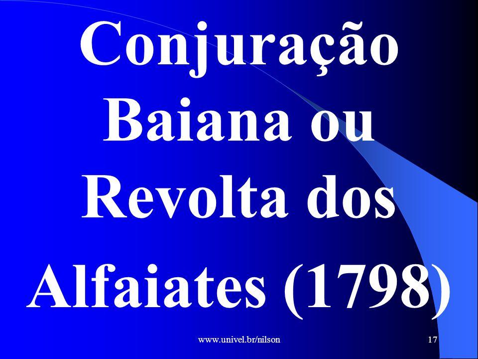 www.univel.br/nilson18 Ao contrário da Inconfidência Mineira, esse movimento teve uma importante participação das camadas humildes da população – soldados e alfaiates.
