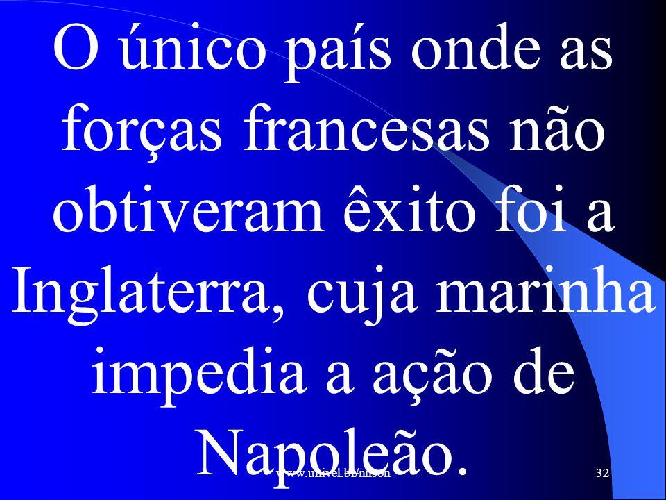 www.univel.br/nilson33 Como não conseguiu submeter os ingleses pelas armas, o governante francês resolveu asfixiar o país economicamente, decretando o Bloqueio Continental.