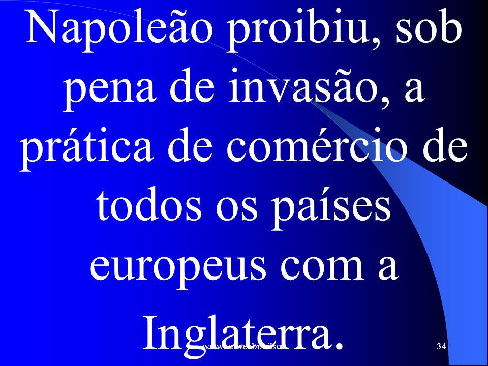 www.univel.br/nilson34 Napoleão proibiu, sob pena de invasão, a prática de comércio de todos os países europeus com a Inglaterra.