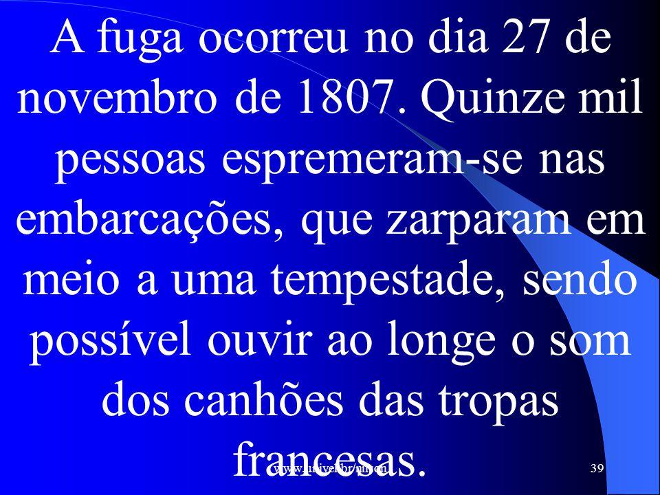 www.univel.br/nilson39 A fuga ocorreu no dia 27 de novembro de 1807.