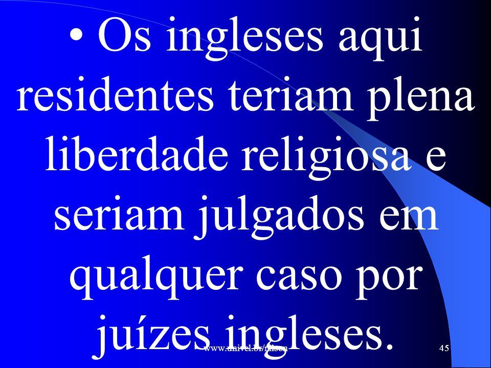www.univel.br/nilson45 Os ingleses aqui residentes teriam plena liberdade religiosa e seriam julgados em qualquer caso por juízes ingleses.