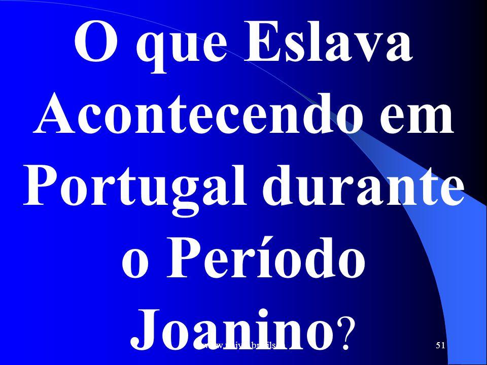 www.univel.br/nilson51 O que Eslava Acontecendo em Portugal durante o Período Joanino ?