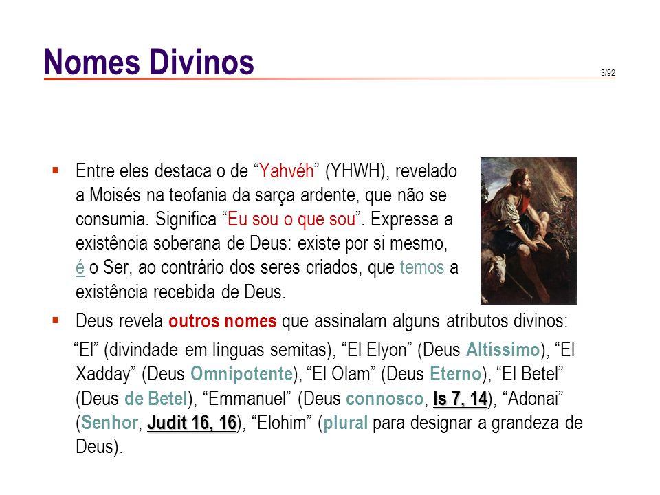 """3/92 Nomes Divinos  Entre eles destaca o de """"Yahvéh"""" (YHWH), revelado a Moisés na teofania da sarça ardente, que não se consumia. Significa """"Eu sou o"""