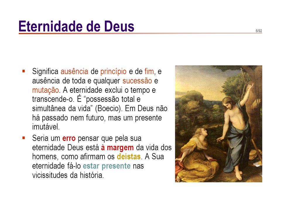 6/92 Eternidade de Deus  Significa ausência de princípio e de fim, e ausência de toda e qualquer sucessão e mutação. A eternidade exclui o tempo e tr