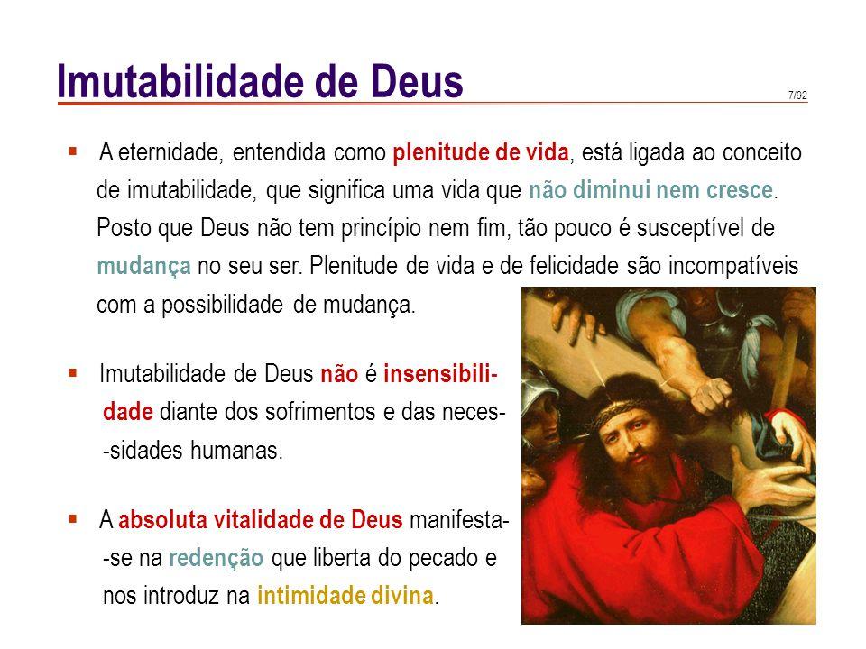 7/92 Imutabilidade de Deus  A eternidade, entendida como plenitude de vida, está ligada ao conceito de imutabilidade, que significa uma vida que não