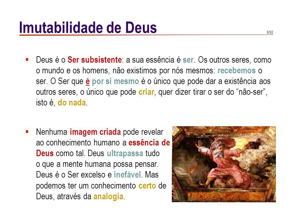 8/92 Imutabilidade de Deus  Deus é o Ser subsistente : a sua essência é ser. Os outros seres, como o mundo e os homens, não existimos por nós mesmos: