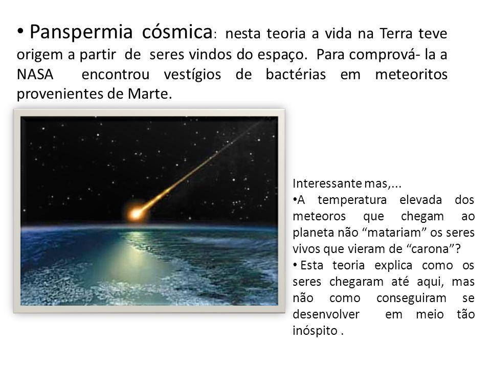 Panspermia cósmica : nesta teoria a vida na Terra teve origem a partir de seres vindos do espaço.