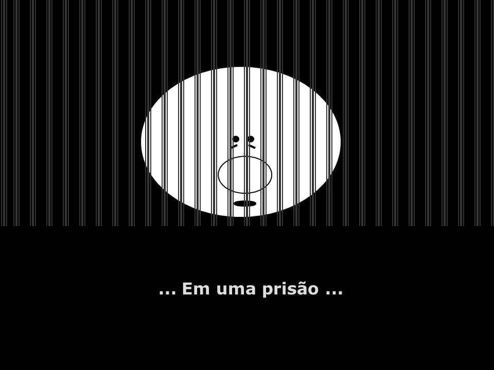 ... Em uma prisão...