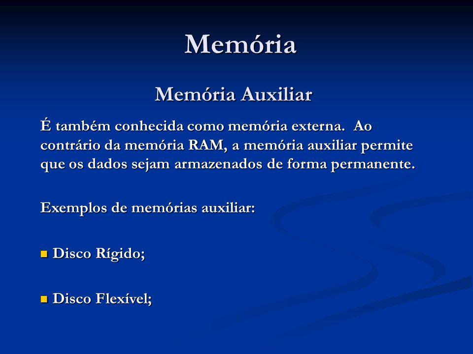 Memória Memória Memória Auxiliar Memória Auxiliar É também conhecida como memória externa. Ao contrário da memória RAM, a memória auxiliar permite que
