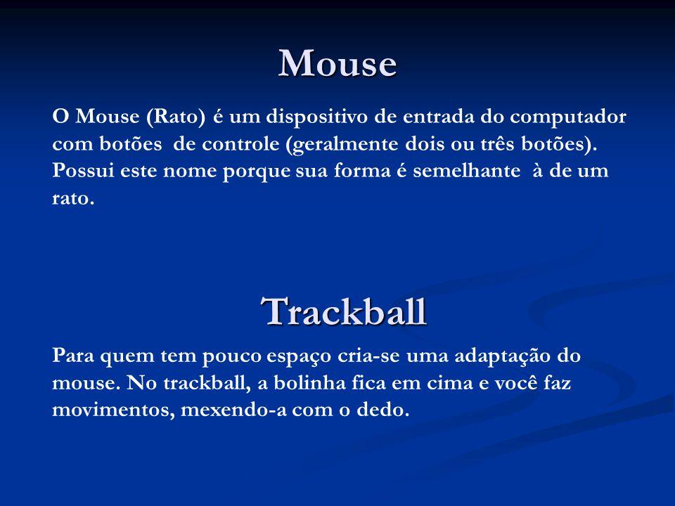Mouse O Mouse (Rato) é um dispositivo de entrada do computador com botões de controle (geralmente dois ou três botões). Possui este nome porque sua fo