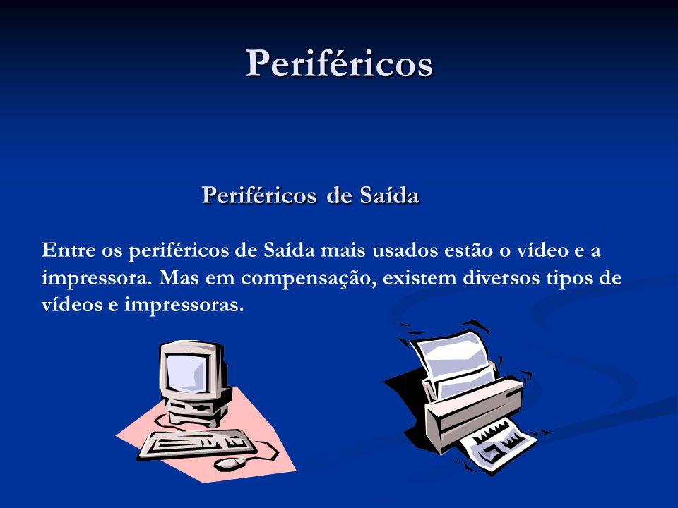 Periféricos Periféricos de Saída Periféricos de Saída Entre os periféricos de Saída mais usados estão o vídeo e a impressora. Mas em compensação, exis