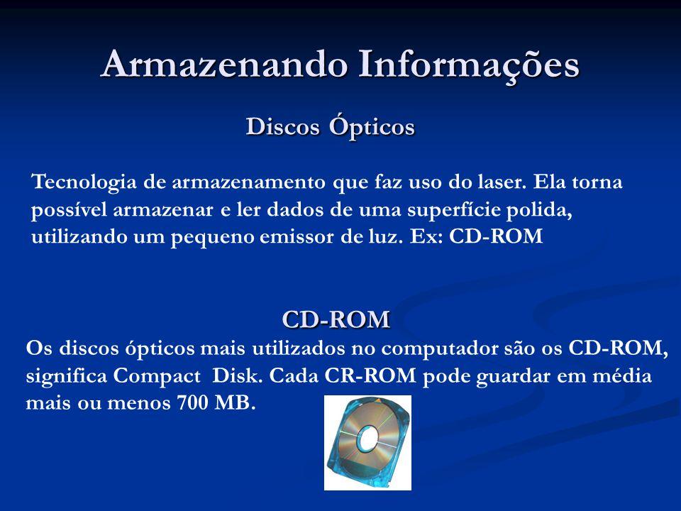 Armazenando Informações Discos Ópticos Discos Ópticos Tecnologia de armazenamento que faz uso do laser. Ela torna possível armazenar e ler dados de um