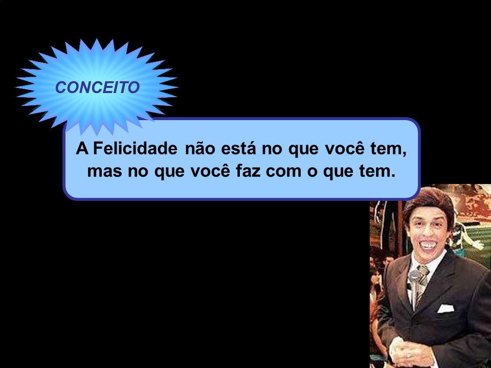 Roberto Faria Tatiana Mendizabal Vanessa Stangarlin Alberto da Silva Jr Marcelo da Silveira William Silveira A Felicidade não está no que você tem, ma