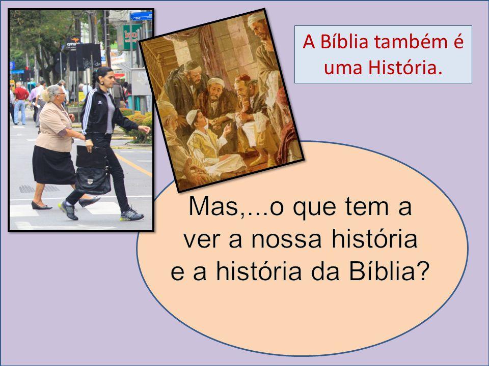 Quando olhamos profundamente, descobrimos que a Bíblia é também a nossa história, a história de nossa vida.
