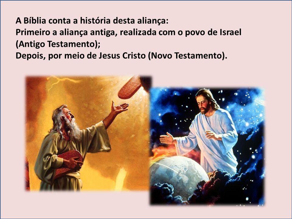 A Bíblia conta a história desta aliança: Primeiro a aliança antiga, realizada com o povo de Israel (Antigo Testamento); Depois, por meio de Jesus Cris