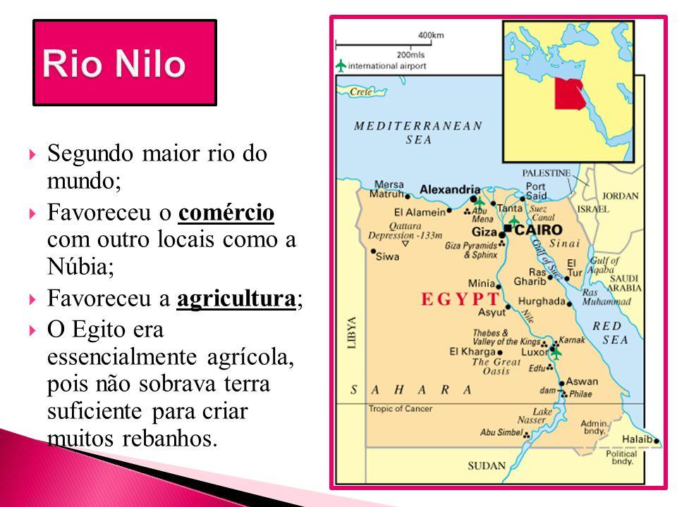  Segundo maior rio do mundo;  Favoreceu o comércio com outro locais como a Núbia;  Favoreceu a agricultura;  O Egito era essencialmente agrícola,