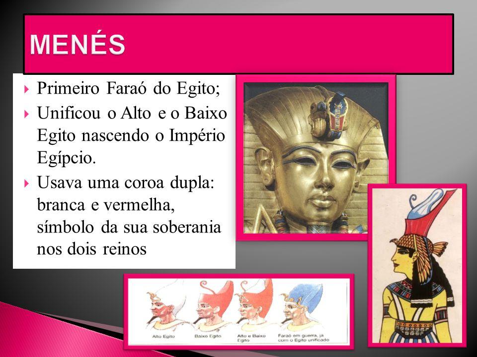  Primeiro Faraó do Egito;  Unificou o Alto e o Baixo Egito nascendo o Império Egípcio.  Usava uma coroa dupla: branca e vermelha, símbolo da sua so