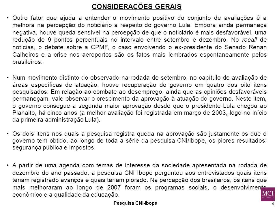 4 Pesquisa CNI-Ibope CONSIDERAÇÕES GERAIS Outro fator que ajuda a entender o movimento positivo do conjunto de avaliações é a melhora na percepção do noticiário a respeito do governo Lula.