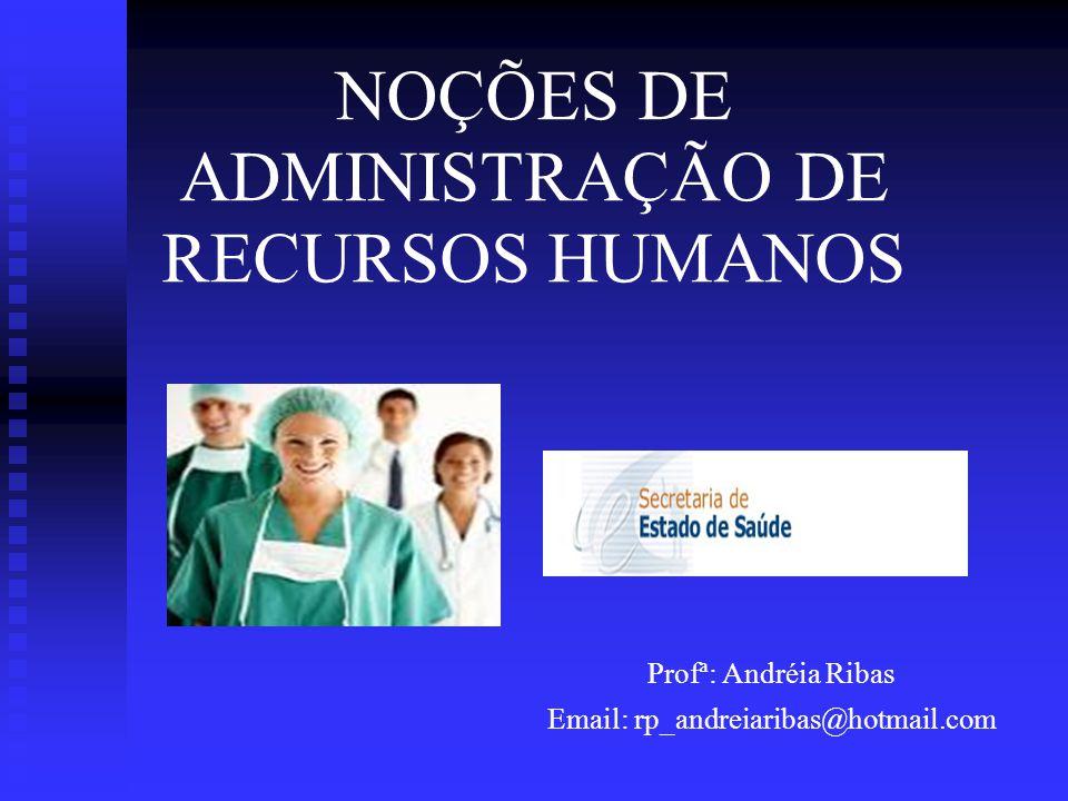NOÇÕES DE ADMINISTRAÇÃO DE RECURSOS HUMANOS Profª: Andréia Ribas Email: rp_andreiaribas@hotmail.com