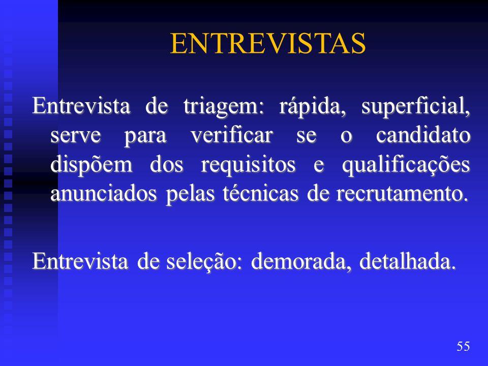 ENTREVISTAS Entrevista de triagem: rápida, superficial, serve para verificar se o candidato dispõem dos requisitos e qualificações anunciados pelas técnicas de recrutamento.