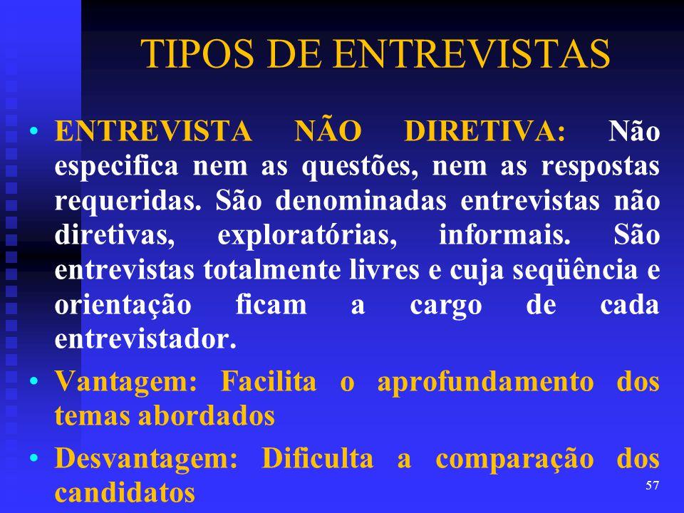 TIPOS DE ENTREVISTAS ENTREVISTA NÃO DIRETIVA: Não especifica nem as questões, nem as respostas requeridas.