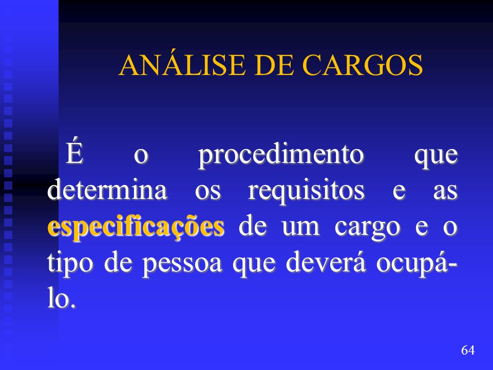 ANÁLISE DE CARGOS É o procedimento que determina os requisitos e as especificações de um cargo e o tipo de pessoa que deverá ocupá- lo.