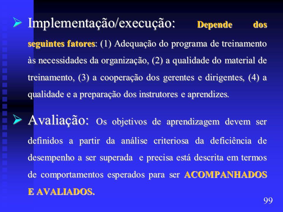  Implementação/execução: Depende dos seguintes fatores: (1) Adequação do programa de treinamento às necessidades da organização, (2) a qualidade do material de treinamento, (3) a cooperação dos gerentes e dirigentes, (4) a qualidade e a preparação dos instrutores e aprendizes.