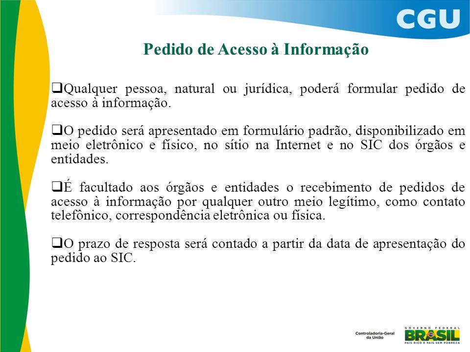 Pedido de Acesso à Informação  Qualquer pessoa, natural ou jurídica, poderá formular pedido de acesso à informação.