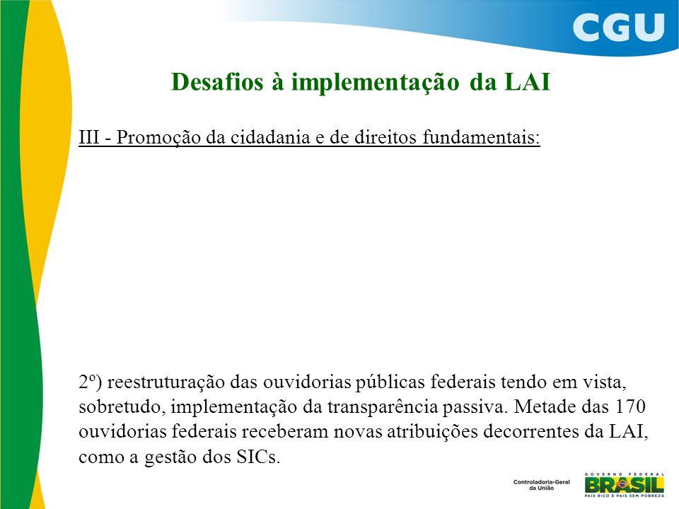 Desafios à implementação da LAI III - Promoção da cidadania e de direitos fundamentais: 2º) reestruturação das ouvidorias públicas federais tendo em v