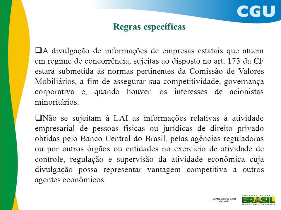 Regras específicas  A divulgação de informações de empresas estatais que atuem em regime de concorrência, sujeitas ao disposto no art. 173 da CF esta