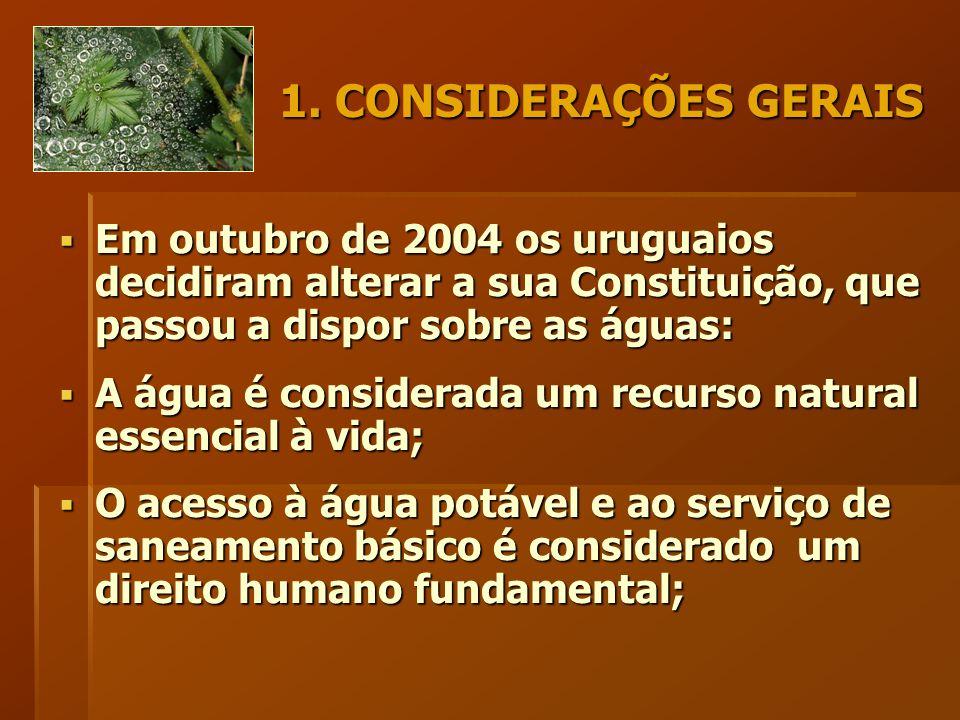 1. CONSIDERAÇÕES GERAIS  Em outubro de 2004 os uruguaios decidiram alterar a sua Constituição, que passou a dispor sobre as águas:  A água é conside