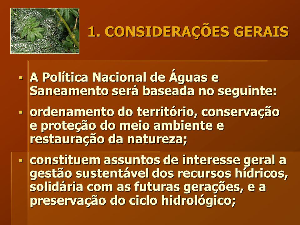 1. CONSIDERAÇÕES GERAIS  A Política Nacional de Águas e Saneamento será baseada no seguinte:  ordenamento do território, conservação e proteção do m