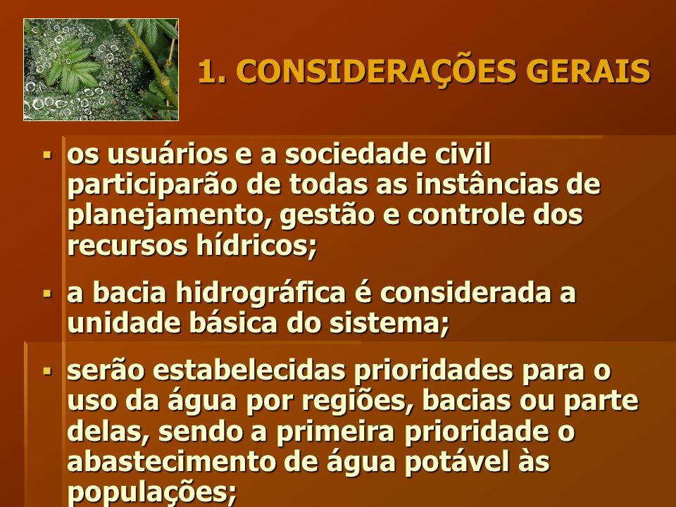 1. CONSIDERAÇÕES GERAIS  os usuários e a sociedade civil participarão de todas as instâncias de planejamento, gestão e controle dos recursos hídricos