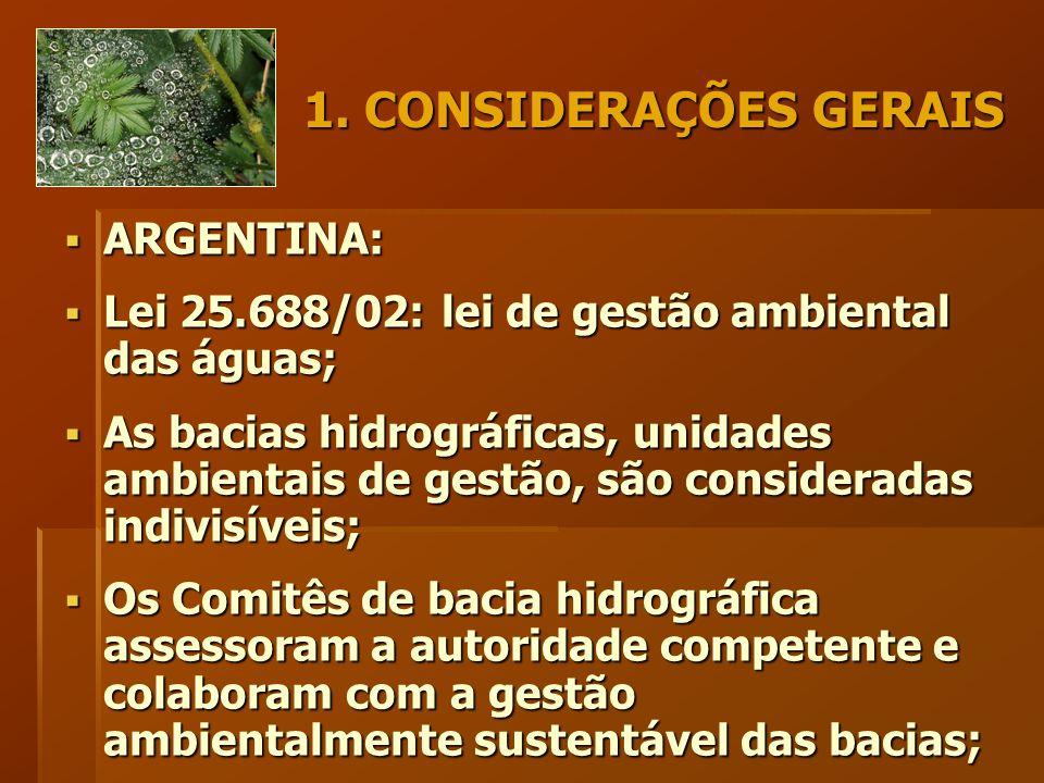 1. CONSIDERAÇÕES GERAIS  ARGENTINA:  Lei 25.688/02: lei de gestão ambiental das águas;  As bacias hidrográficas, unidades ambientais de gestão, são
