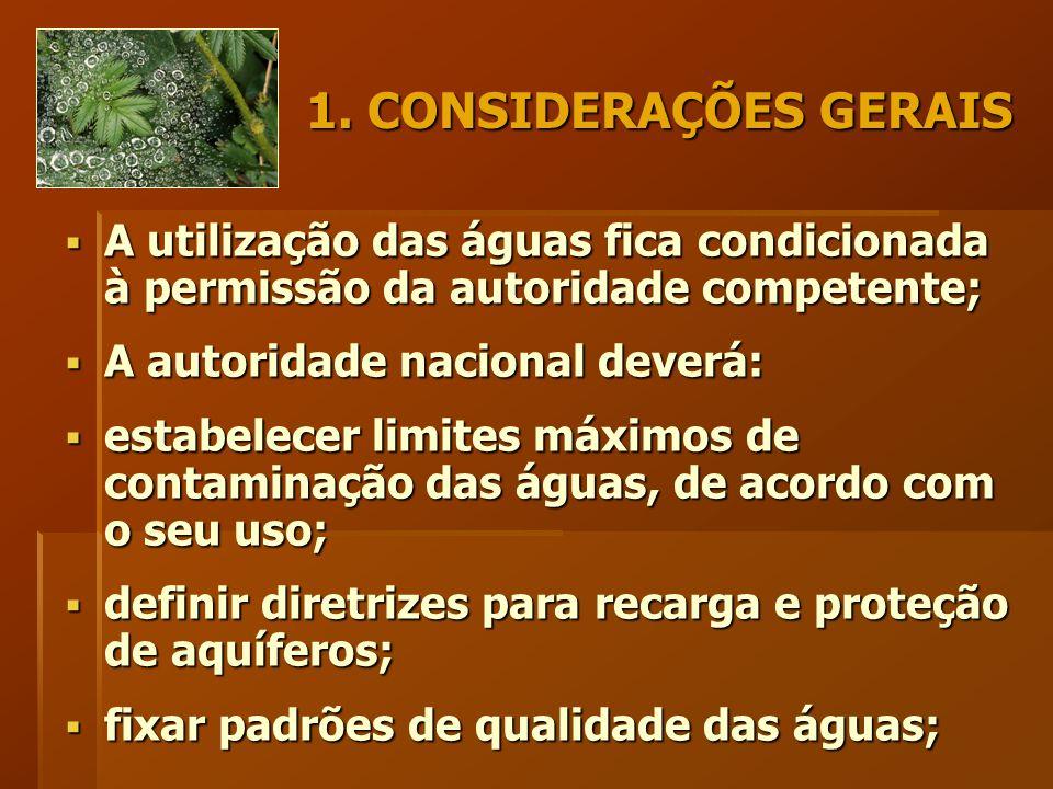 1. CONSIDERAÇÕES GERAIS  A utilização das águas fica condicionada à permissão da autoridade competente;  A autoridade nacional deverá:  estabelecer