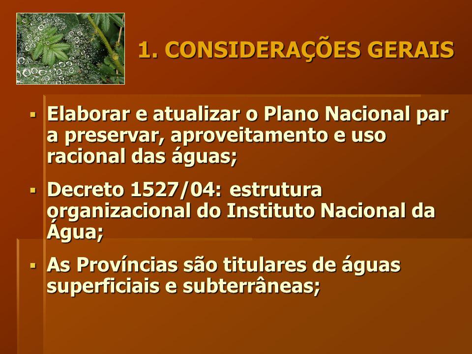 1. CONSIDERAÇÕES GERAIS  Elaborar e atualizar o Plano Nacional par a preservar, aproveitamento e uso racional das águas;  Decreto 1527/04: estrutura