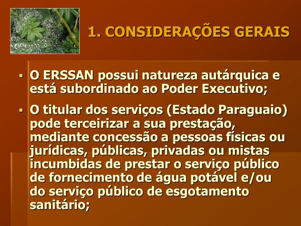 1. CONSIDERAÇÕES GERAIS  O ERSSAN possui natureza autárquica e está subordinado ao Poder Executivo;  O titular dos serviços (Estado Paraguaio) pode