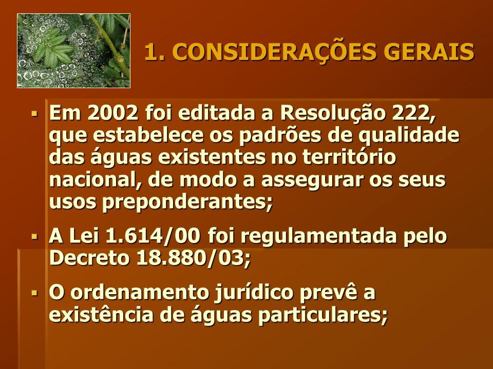 1. CONSIDERAÇÕES GERAIS  Em 2002 foi editada a Resolução 222, que estabelece os padrões de qualidade das águas existentes no território nacional, de