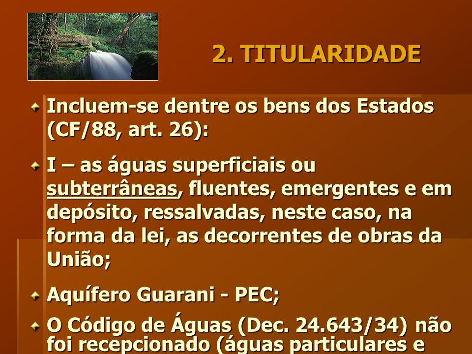 2. TITULARIDADE Incluem-se dentre os bens dos Estados (CF/88, art.