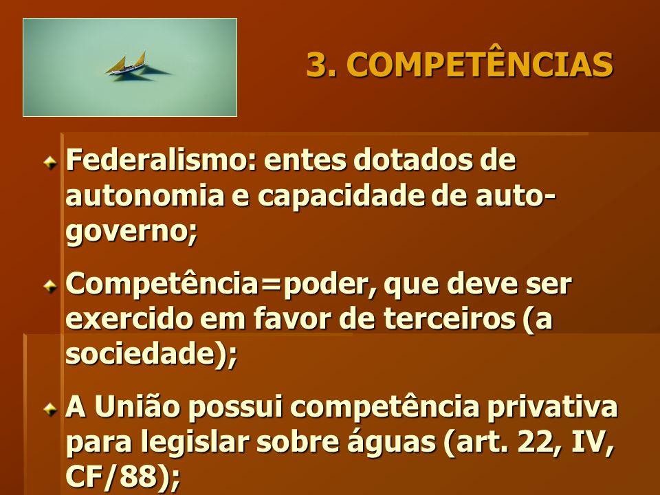 3. COMPETÊNCIAS Federalismo: entes dotados de autonomia e capacidade de auto- governo; Competência=poder, que deve ser exercido em favor de terceiros