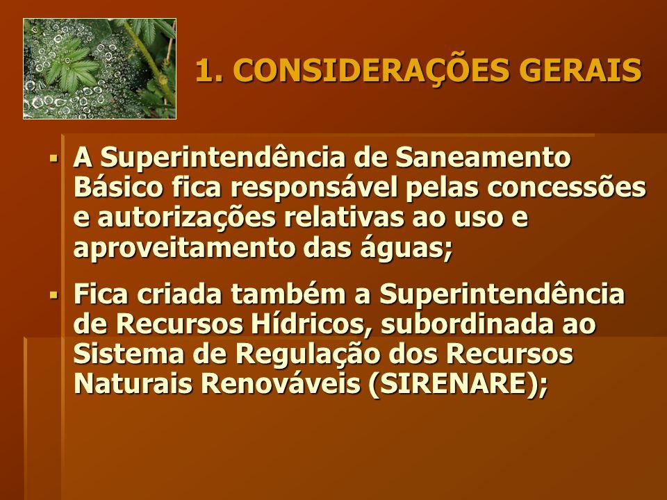 1. CONSIDERAÇÕES GERAIS  A Superintendência de Saneamento Básico fica responsável pelas concessões e autorizações relativas ao uso e aproveitamento d