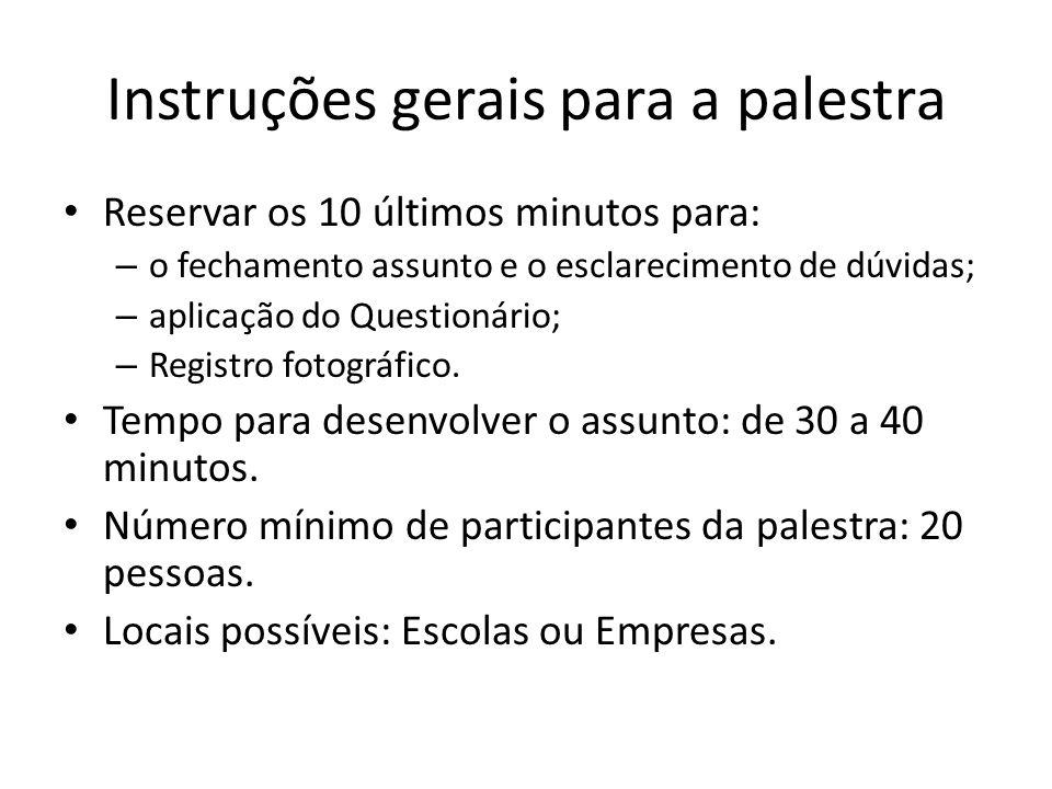 Instruções gerais para a palestra Reservar os 10 últimos minutos para: – o fechamento assunto e o esclarecimento de dúvidas; – aplicação do Questionár